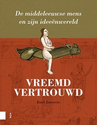 Vreemd vertrouwd -De Middeleeuwse mens en zijn i deeenwereld Janssens, Jozef