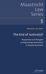 The End of Justice(s)? -Perspectives and thoughts on ( regulating) automation in disp Zelst, Bastiaan van