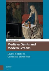 Medieval Saints and Modern Screens, Divi -Divine Visions as Cinematic Ex perience Spencer-Hall, Alicia