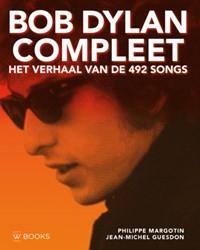 Bob Dylan compleet - Het verhaal van de -het verhaal van de 492 songs Margotin, Philippe