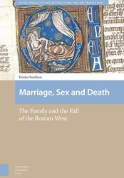 Marriage, Sex and Death -the family and the fall of the Roman West Southon, Emma