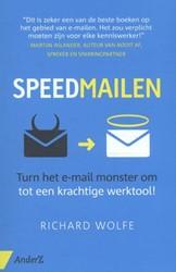 Speedmailen -turn het e-mail monster om tot een krachtige werktool! Wolfe, Richard