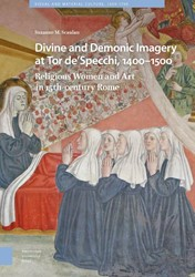 Divine and Demonic Imagery at Tor de&apo -Religious Women and Art in 15t h-century Rome Scanlan, Suzanne M.