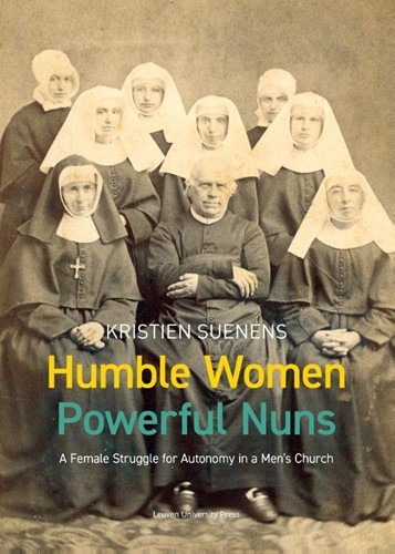 Humble Women, Powerful Nuns -A Female Struggle for Autonomy in a Men's Church Suenens, Kristien