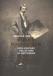 Abraham and Louisa Willet-Holthuysen; 19 -19th-century collectors in Ams terdam Vreeken, Bert