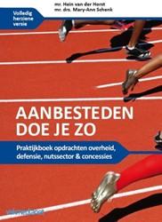 Aanbesteden doe je zo -praktijkboek overheid, defensi e, nutssector & concessies Horst, Hein van der