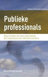 Publieke professionals -Besturen en balanceren, netwer ken en improviseren Theisens, Henno