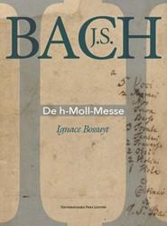 J.S. Bach. De h-Moll-Messe Bossuyt, Ignace