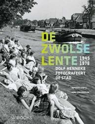 De Zwolse lente -dolf Henneke fotografeert de s tad 1945-1976 Herman, Aarts