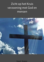 Zicht op het Kruis -verzoening met God en mensen Koster, Koert en Marleen