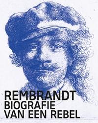 Rembrandt -Biografie van een rebel Bikker, Jonathan