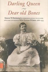 Darling Queen - Dear old Bones -Queen Wilhelmina's corres nce with her English governess Wilhelmina (koningin der Neder
