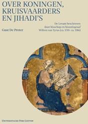 Over koningen, kruisvaarders en jihadi&a -De Levant beschreven door biss chop en historiograaf Willem v Preter, Gust De