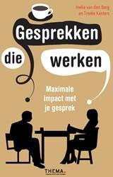 Gesprekken die werken -Impact met een goed gesprek Berg, Ineke van den