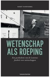 Wetenschap als roeping -een geschiedenis van de Leuven se faculteit voor wetenschappe Vanpaemel, Geert