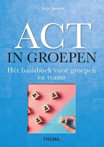 ACT in groepen -Het basisboek voor groepen en teams Jansen, Gijs