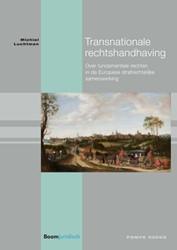 Transnationale rechtshandhaving -over fundamentele rechten in d e Europese strafrechtelijke sa Luchtman, Michiel