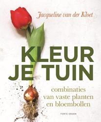 Kleur je tuin -combinaties van bloembollen en vaste planten Kloet, Jacqueline van der