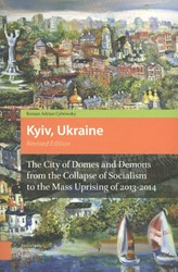 Kyiv, Ukraine - Revised Edition -the city of domes and demons f rom the collapse of socialism Cybriwsky, Roman Adrian