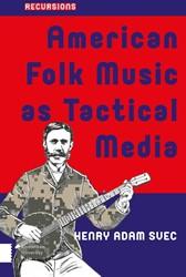 American Folk Music as Tactical Media Svec, Henry Adam