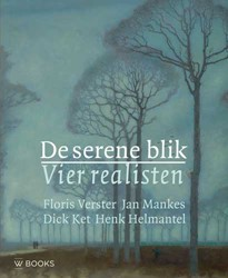 De serene blik - Vier realisten -Floris Verster, Jan Mankes, Di ck Ket, Henk Helmantel Koopmans, Ype