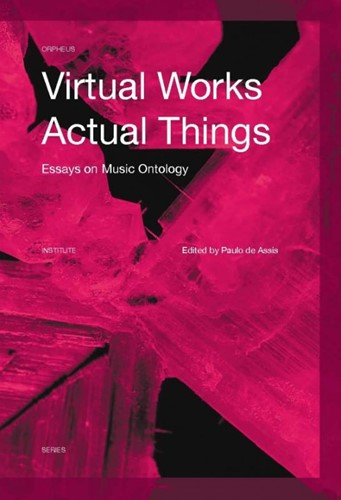 Virtual Works - Actual Things -Essays in Music Ontology