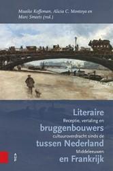Literaire bruggenbouwers tussen Nederlan -receptie, vertaling en cultuur overdracht sinds de middeleeuw Koffeman, Maaike