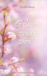 Geloven zonder zien -gedichten Groeneweg-de Reuver, M.A.