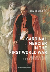 Cardinal Mercier in the First World War -Belgium, Germany and the Catho lic Church De Volder, Jan