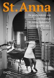 St. Anna -De geschiedenis van het zelfst andige St. Annaziekenhuis Geld Smeets, Sjef