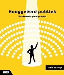Hooggeeerd publiek -Spreken voor grote groepen Bruijn, Judith de