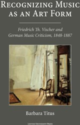 Recognizing Music as an Art Form -Friedrich Th. Vischer and Germ an music criticism, 1848-1887 Titus, Barbara