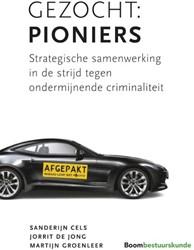 Gezocht: Pioniers -strategische samenwerking in d e strijd tegen ondermijnende m Cels, Sanderijn