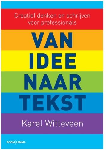 Van idee naar tekst -creatief denken en schrijven v oor professionals Witteveen, Karel