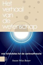 Het verhaal van de westerse wetenschap -van Aristoteles tot de oerknal theorie Wise Bauer, Susan