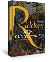 Ridders in de middeleeuwen -Het romantische ideaal en de r auwe werkelijkheid Bange, Petty