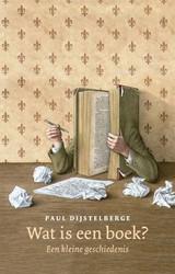 Wat is een boek? -Een kleine geschiedenis Dijstelberge, Paul