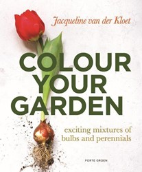 Color your garden -exciting mixtures of bulbs and perennials Kloet, Jacqueline van der