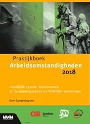 Praktijkboek arbeidsomstandigheden 2018 -Hand;eiding voor werknemers, o ndernemingsraden en VGW(M)-com Langenhuysen, Koen