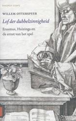 Lof der dubbelzinnigheid -Erasmus, Huizinga en de ernst van het spel Otterspeer, Willem