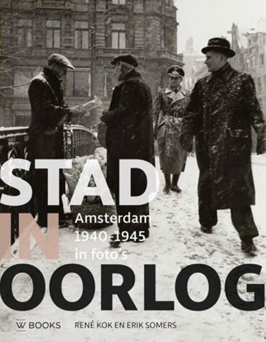 Stad in oorlog -Amsterdam 1940-1945 in foto&ap Kok, Rene