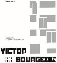 Victor Bourgeois -radicalism and Pragmatism. Mod ernity and Tradition Strauven, Iwan