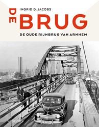 De brug -De oude Rijnbrug van Arnhem Jacobs, Ingrid D.