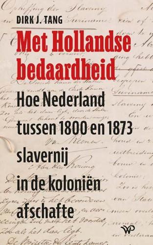Met Hollandse bedaardheid -Hoe Nederland tussen 1800 en 1 873 slavernij in de kolonien Tang, Dirk J.
