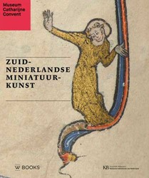 Zuid-Nederlandse miniatuurkunst(Ned edit -De mooiste verluchte handschri ften in Nederlands bezit