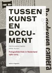 Tussen kunst en document -Fotografiekritiek in Nederland 1980-2015 Gierstberg, Frits