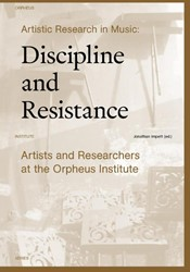Artistic Research in Music: Discipline a -Artists and Researchers at the Orpheus Institute