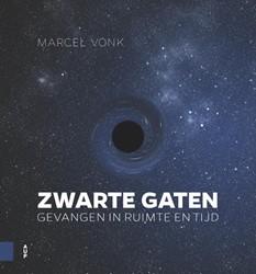 Zwarte gaten -Gevangen in ruimte en tijd Vonk, Marcel