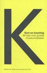 Kort en krachtig - 50 Tips voor goede mu -50 tips voor goede museumtekst en Soest, Marleen van