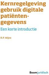 Kernregelgeving gebruik digitale patient -Een korte introductie Wijne, R.P.